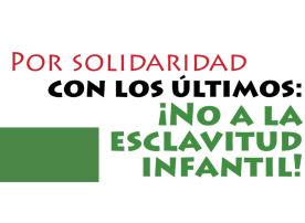 Por solidaridad con los últimos: ¡no a la esclavitud infantil!