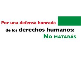 Por una defensa honrada de los derechos humanos: NO MATARÁS