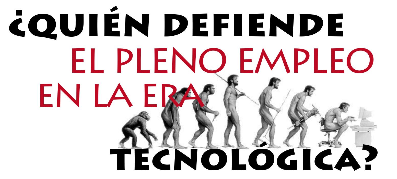 ¿Quién defiende el pleno empleo en la era tecnológica?